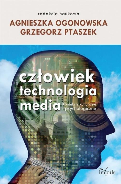 Człowiek - technologia - media Ogonowska Agnieszka, Ptaszek Grzegorz
