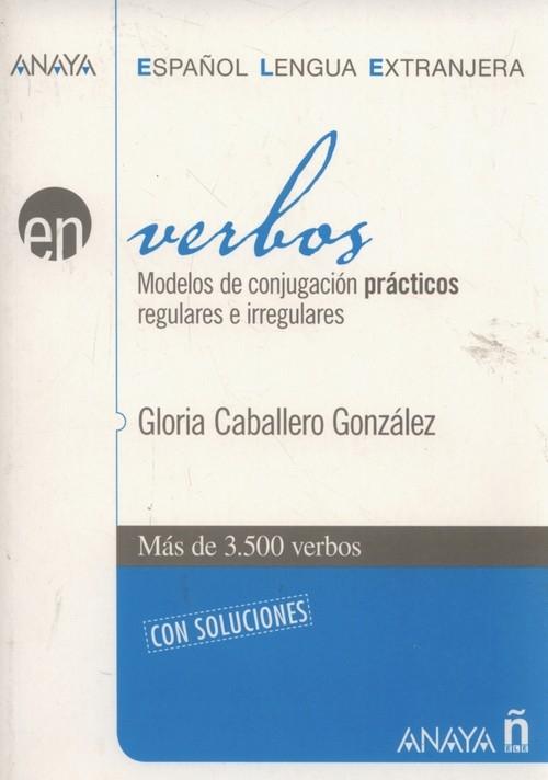 Verbos Modelos de conjugacion practicos regulares e irregulares Gonzales Gloria