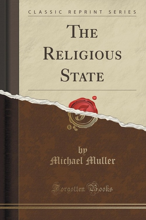 The Religious State (Classic Reprint) Muller Michael