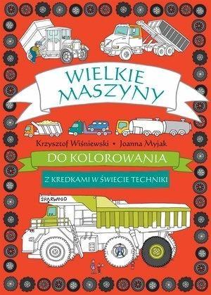 Wielkie maszyny do kolorowania Krzysztof Wiśniewski, Joanna Myjak (ilustr.)