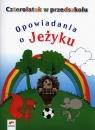 Czterolatek w przedszkolu Opowiadania o jeżyku Tokarska Elżbieta, Kopała Jolanta