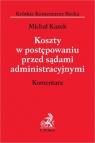 Koszty w postępowaniu przed sądami administracyjnymi Komentarz Michał Kazek