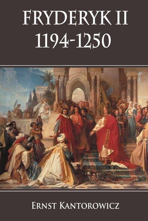 Fryderyk II 1194-1250 Kantorowicz Ernst