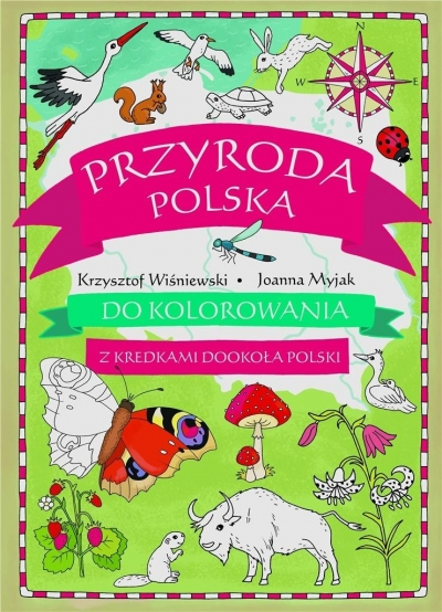 Przyroda polska do kolorowania - z kredkami... Krzysztof Wiśniewski, Joanna Myjak (ilustr.)