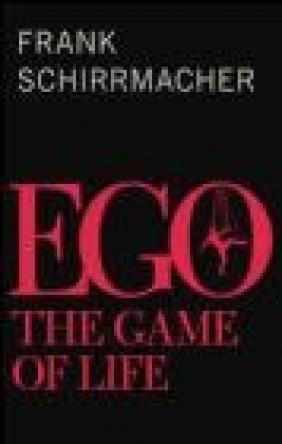 EGO: The Game of Life Frank Schirrmacher