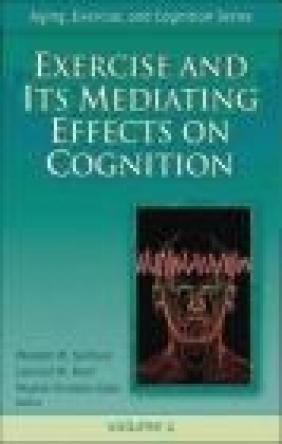 Exercise and Its Mediating Effects on Cognition Leonard W. Poon, Waneen Wyrick Spirduso, Wojtek Chodzko-Zajko