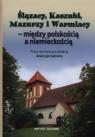 Ślązacy, Kaszubi, Mazurzy i Warmiacy między polskością a