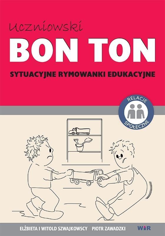 Uczniowski Bon Ton. Sytuacyjne rymowanki edukacyjne. Szwajkowscy Elżbieta i Witold