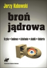 Broń jądrowa Fizyka - budowa - działanie - skutki - historia Kubowski Jerzy