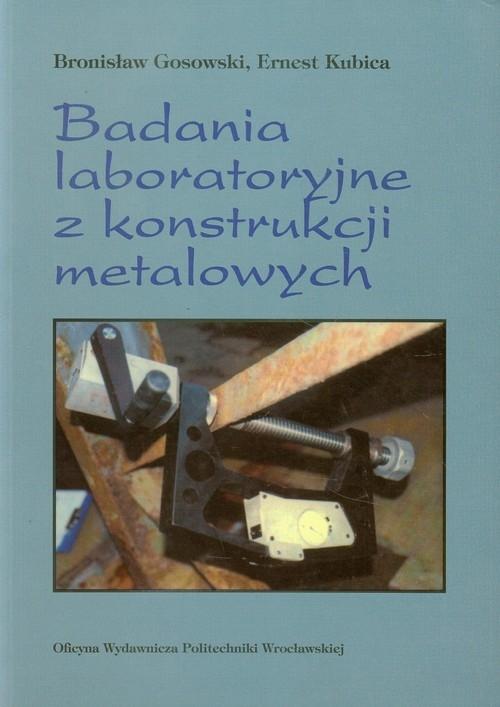 Badania laboratoryjne z konstrukcji metalowych Gosowski Bronisław, Kubica Ernest