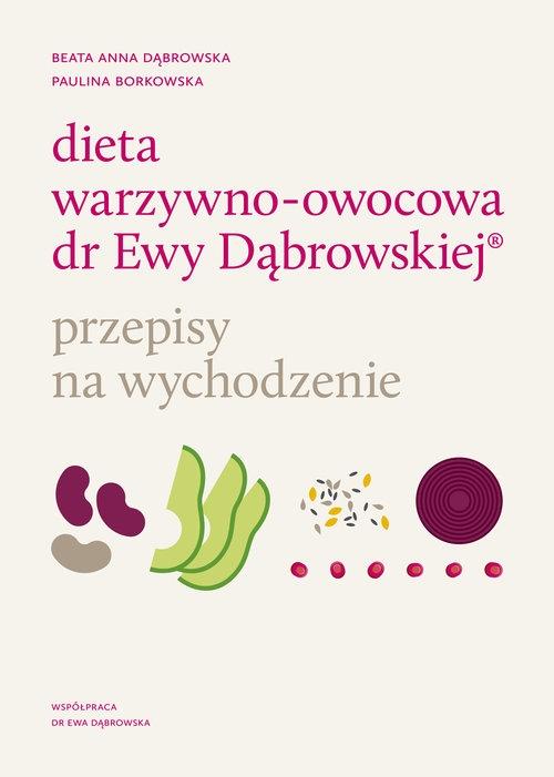 Dieta warzywno-owocowa dr Ewy Dąbrowskiej Dąbrowska Beata Anna, Borkowska Paulina