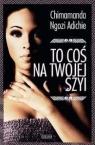 To coś na Twojej szyi Adichie Chimamanda Ngozi