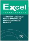 Excel zaawansowany 45 trików w Excelu na formatowanie i porządkowanie danych Chojnacki Krzysztof