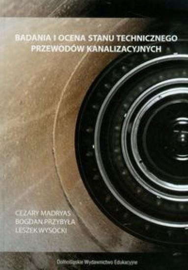 Badania i ocena stanu technicznego przewodów kanalizacyjnych Madryas Cezary, Przybyła Bogdan, Wysocki Leszek
