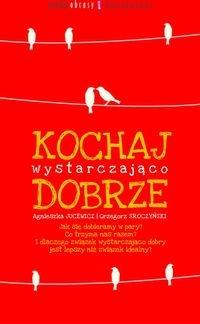 Kochaj wystarczająco dobrze Jucewicz Agnieszka, Sroczyński Grzegorz