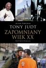 Zapomniany wiek XX Retrospekcje Judt Tony