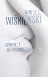 Spowiedź niedokończona Janusz Leon Wiśniewski
