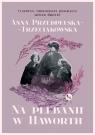 Na plebanii w Haworth Przedpełska-Trzeciakowska Anna