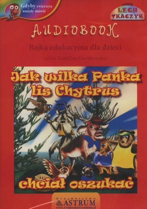 Jak wilka Panka lis Chytrus chciał oszukać  (Audiobook) Tkaczyk Lech