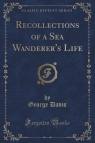 Recollections of a Sea Wanderer's Life (Classic Reprint)