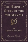 The Hermit a Story of the Wilderness (Classic Reprint)