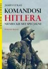 Komandosi Hitlera Niemieckie siły specjalne Lucas James