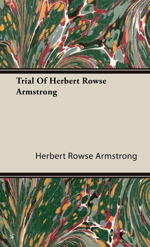 Trial Of Herbert Rowse Armstrong Armstrong Herbert Rowse