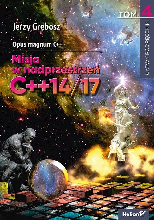 Opus magnum C++. Misja w nadprzestrzeń C++14/17 Tom 4 Grębosz Jerzy