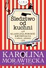 Śledztwo od kuchni czyli klasyczna powieść kryminalna o wdowie, zakonnicy i Morawiecka Karolina