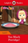 Masha and the Bear: Too Much Porridge! - Ladybird Readers Level 2