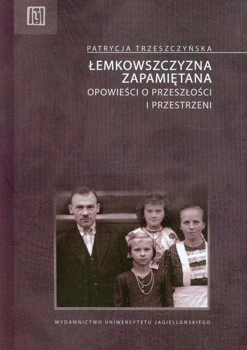 Łemkowszczyzna zapamiętana Trzeszczyńska Patrycja