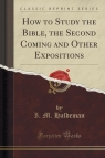 How to Study the Bible, the Second Coming and Other Expositions (Classic Reprint)