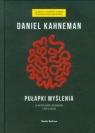 Pułapki myślenia. O myśleniu szybkim i wolnym Kahneman Daniel
