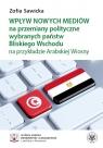 Wpływ nowych mediów na przemiany polityczne wybranych państw Bliskiego Sawicka Zofia