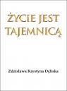 Życie jest tajemnicą Dębska Zdzisława Krystyna