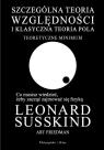 Szczególna teoria względności i klasyczna teoria pola Teoretyczne Friedman Art, Susskind Leonard