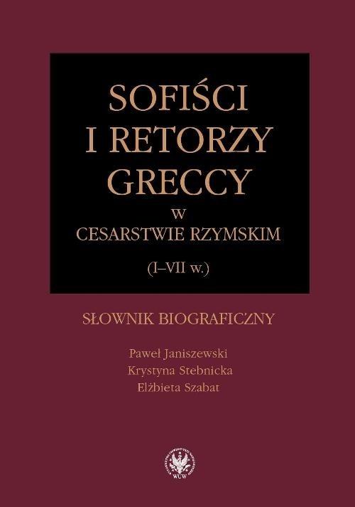 Sofiści i retorzy greccy w cesarstwie rzymskim (I-VII w.) Janiszewski Paweł, Stebnicka Krystyna, Szabat Elżbieta