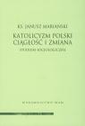 Katolicyzm polski Ciągłość i zmiana Studium socjologiczne Mariański Janusz