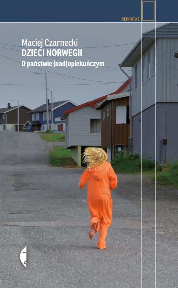 Dzieci Norwegii. O państwie (nad)opiekuńczym wyd.II Czarnecki Maciej