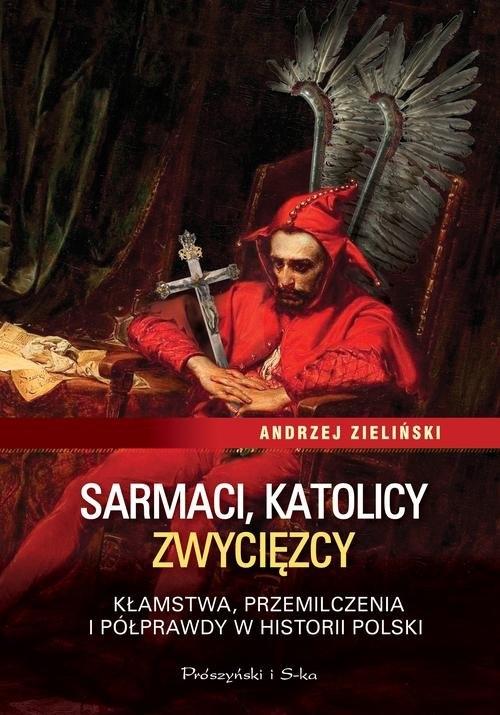 Sarmaci, katolicy, zwycięzcy Zieliński Andrzej