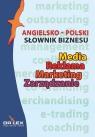 Angielsko-polski słownik biznesu Media Reklama Marketing Zarządzanie Kapusta Piotr