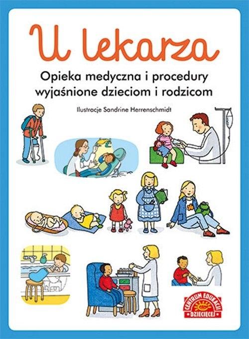 U lekarza. Opieka medyczna i procedury wyjaśnione dzieciom i rodzicom praca zbiorowa