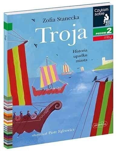 Czytam sobie - Troja. Historia upadku miasta Zofia Stanecka, Piotr Fąfrowicz