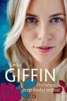 Pierwsza przychodzi miłość Giffin Emily