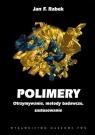 Polimery Otrzymywanie, metody badawcze i zastosowania. Rabek Jan F.