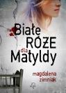Białe róże dla Matyldy w.2017 Magdalena Zimniak
