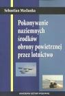 Pokonywanie naziemnych środków obrony powietrznej przez lotnictwo Maślanka Sebastian