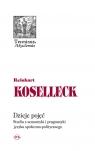 Dzieje pojęć Studia z semantyki i pragmatyki języka społeczno politycznego Koselleck Reinhart