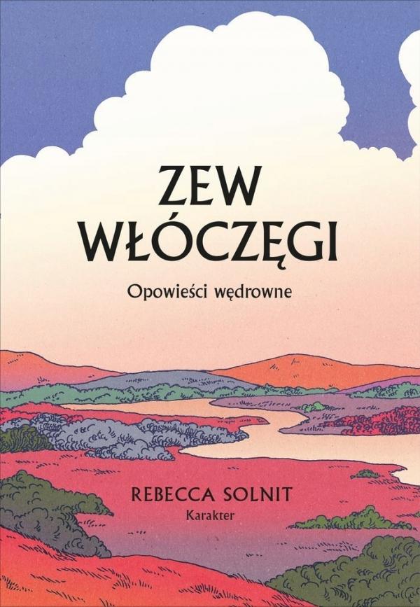 Zew włóczęgi Opowieści wędrowne Solnit Rebecca