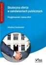Skuteczna oferta w zamówieniach publicznych Przygotowywanie i ocena ofert Szyszkowski Arkadiusz
